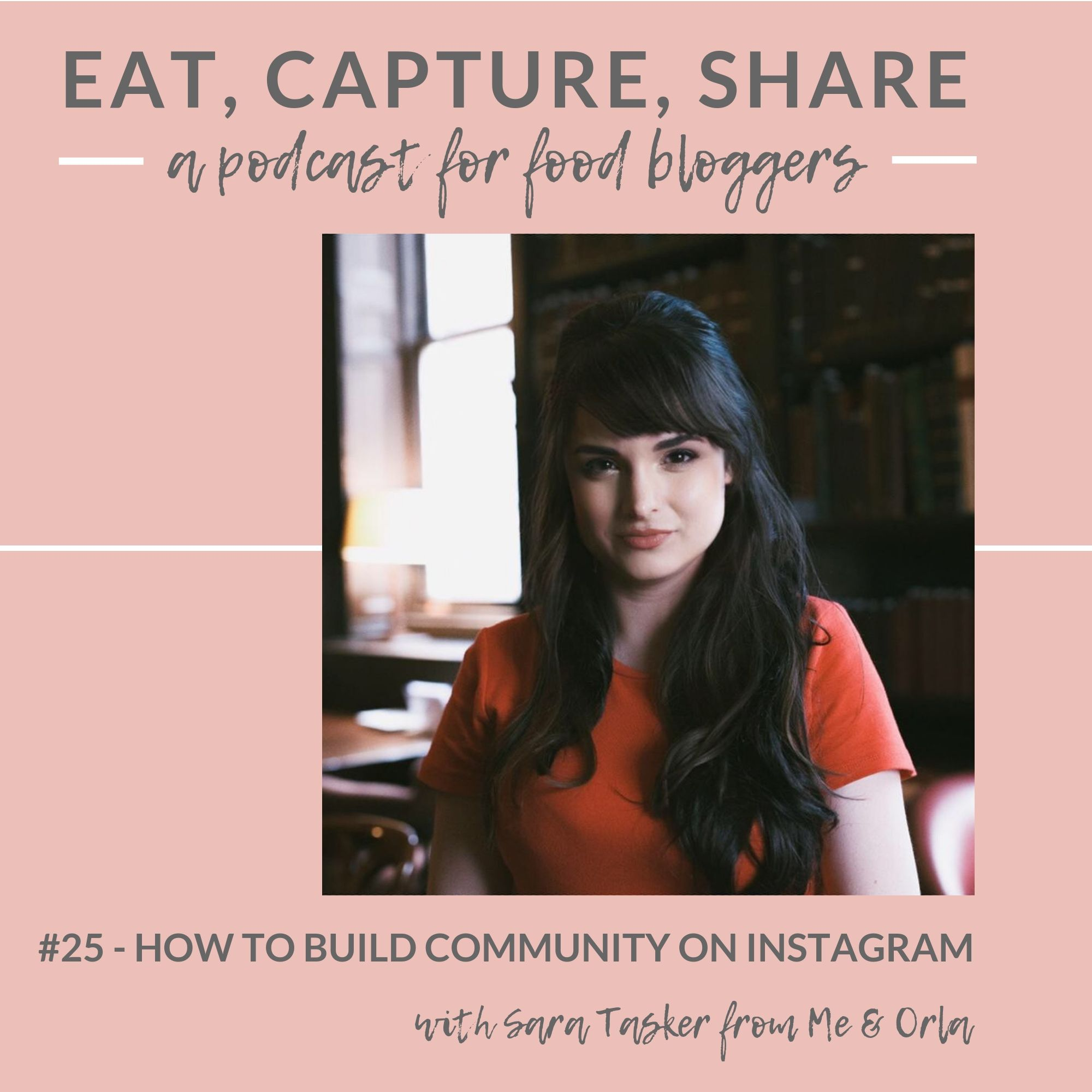 How to build community on instagram with Sara Tasker - Eat, Capture, Share Podcast