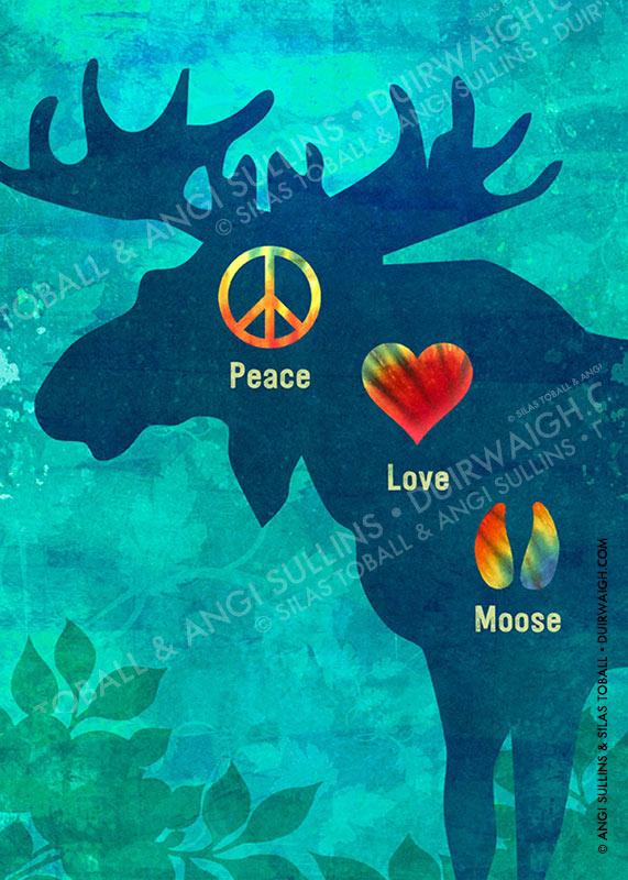 Peace Love Moose