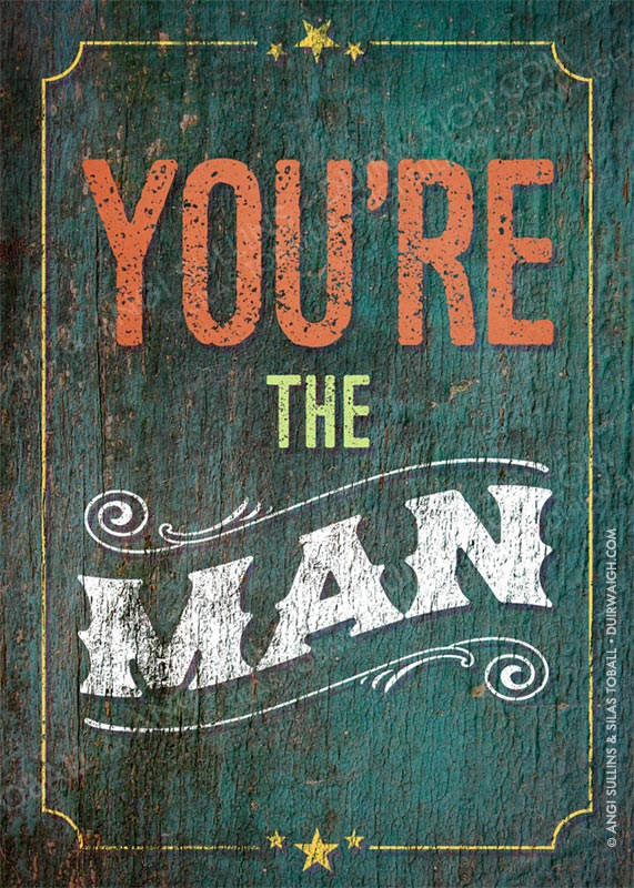You're the man