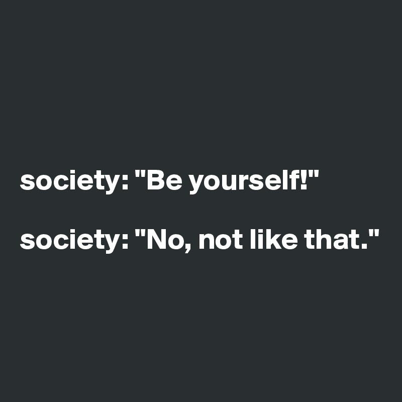 replace society with family and that also works.