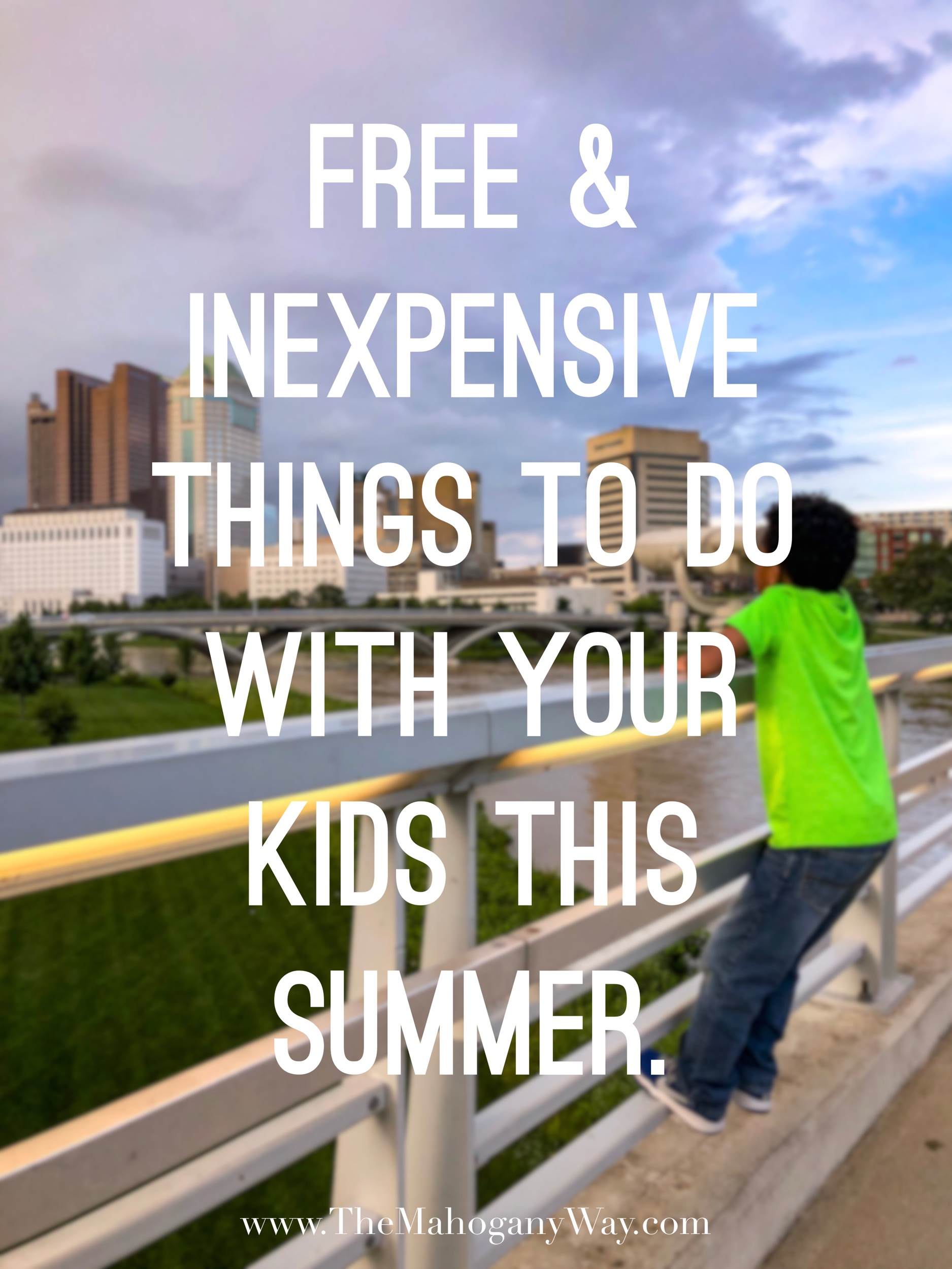 Free and inexpensive things to do with your kids this summer -  The Mahogany Way