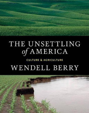 The Unsettling of America by Wendell Berry   Every once in a while, a book comes along at the right time and place, and that book has the power to change your life. This is one of those great books. It's been able to change the way people view their relationship with the earth, and therefore redefine their responsibility to it.