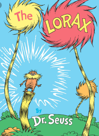 "The Lorax by Dr. Seuss   What better way to communicate the Climate Crisis to children? The  Lorax  is a children's book written by Dr. Seuss and first published in 1971. It chronicles the plight of the environment and the  Lorax  is the character, who ""speaks for the trees"" and confronts those who cause environmental degradation."