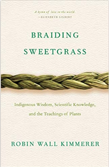 Braiding Sweetgrass by Robin Wall Kimmerer  The author intrigues the readers with striking evidence to support the notion that plants and animals are our oldest teachers.