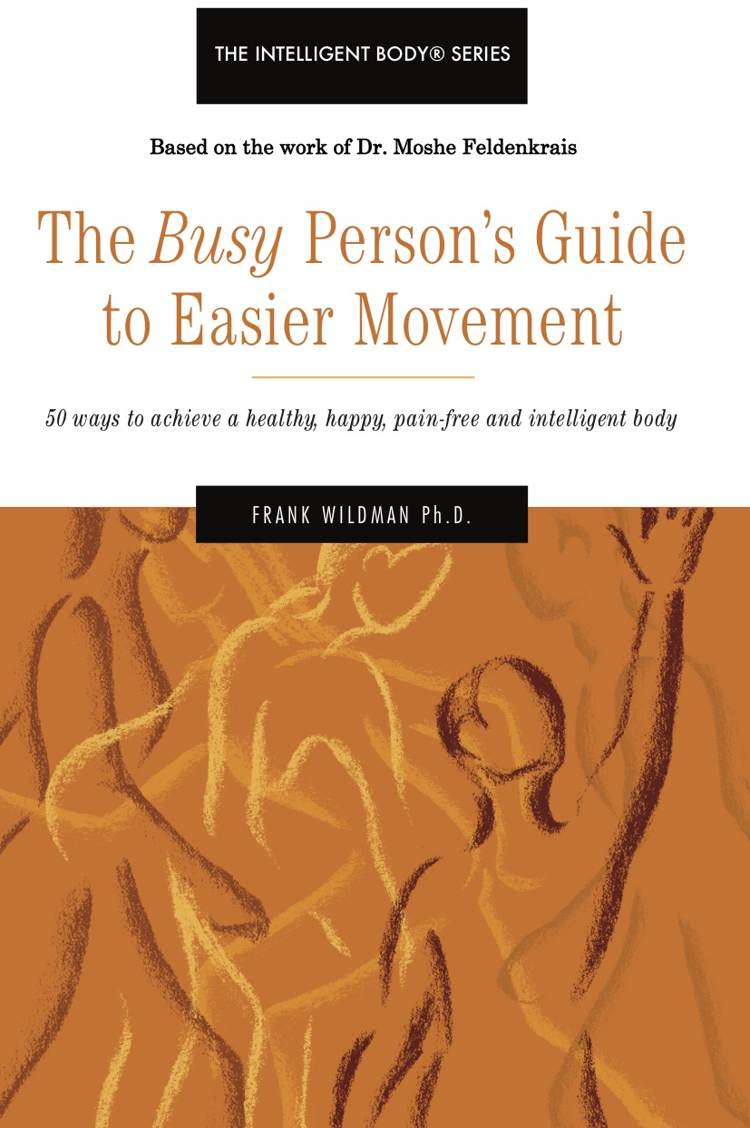 The Busy Person's Guide to Easier Movement - Originally published in Germany, The Busy Person's Guide to Easier Movement, quickly became a best-seller and has subsequently been published in all over the world. This indispensable, portable book will provide common-sense lessons connecting the mind and body through movement. Dr. Wildman's book challenges you to move smarter instead of harder. Whether you are a