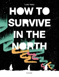 How To Survive in the North - by Luke Healy
