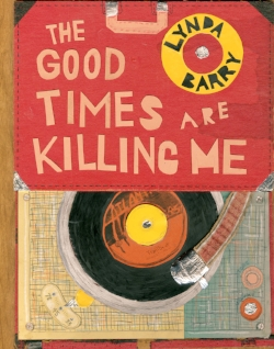 The Good Times Are Killing Me - by Lynda Barry