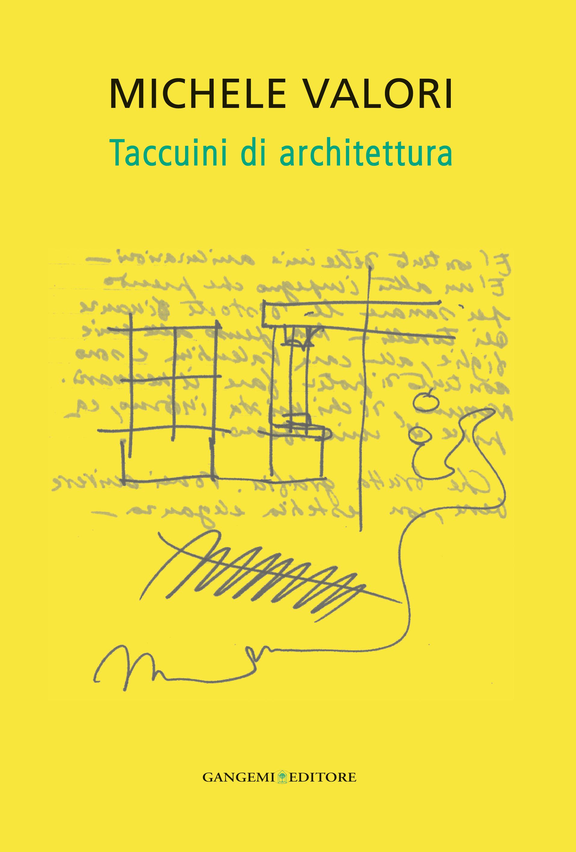 Taccuini di architettura a cura di  Maria Valentina Tonelli Valor i e Margherita Guccione (Gangemi 2013)