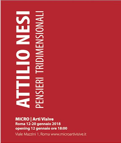 PENSIERI TRIDIMENSIONALI / ATTILIO NESI  DAL 12 AL 20 GENNAIO 2019  MICRO - ROMA, VIALE MAZZINI 1 info 347 0900625