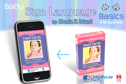 Baby Sign Language Basics Flash Card App.  Have your baby's favorite flash card deck in your Iphone! E-mail individual cards to help friends and family members learns signs…     READ MORE/ BUY NOW
