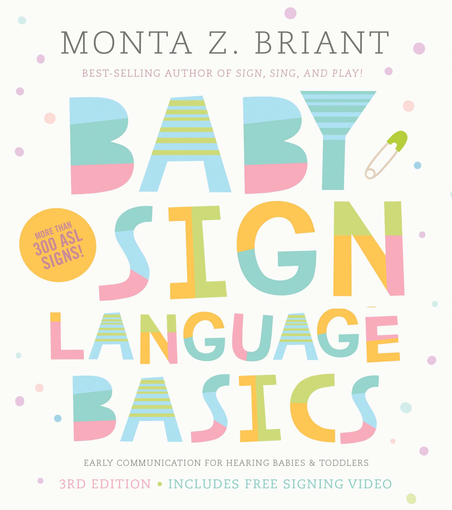 Cover of book, Baby Sign Language Basics by Monta Z Briant. Parents attending San Diego's Baby Sign Language Basics class receive the best-selling book with streaming video of over 300 signs!