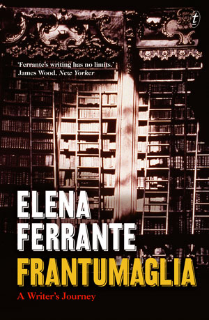 Frantumaglia: A Writer's Journey  by Elena Ferrante, book review for  NZ Listener