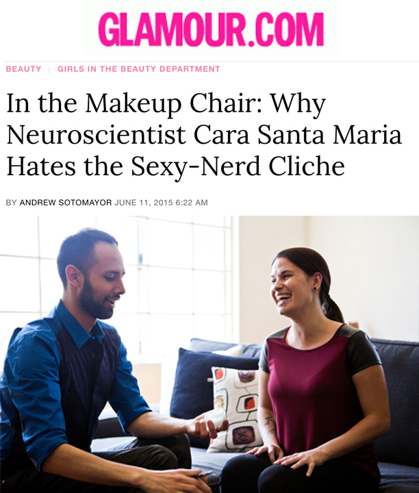 Glamour's Lipstick.com: In The Makeup Chair, Andrew Sotomayor Interviews and Makes Up Neurobiologist Cara Santa Maria (MIN Award Nominee)
