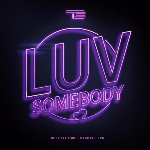 """Luv Somebody"" - T3"