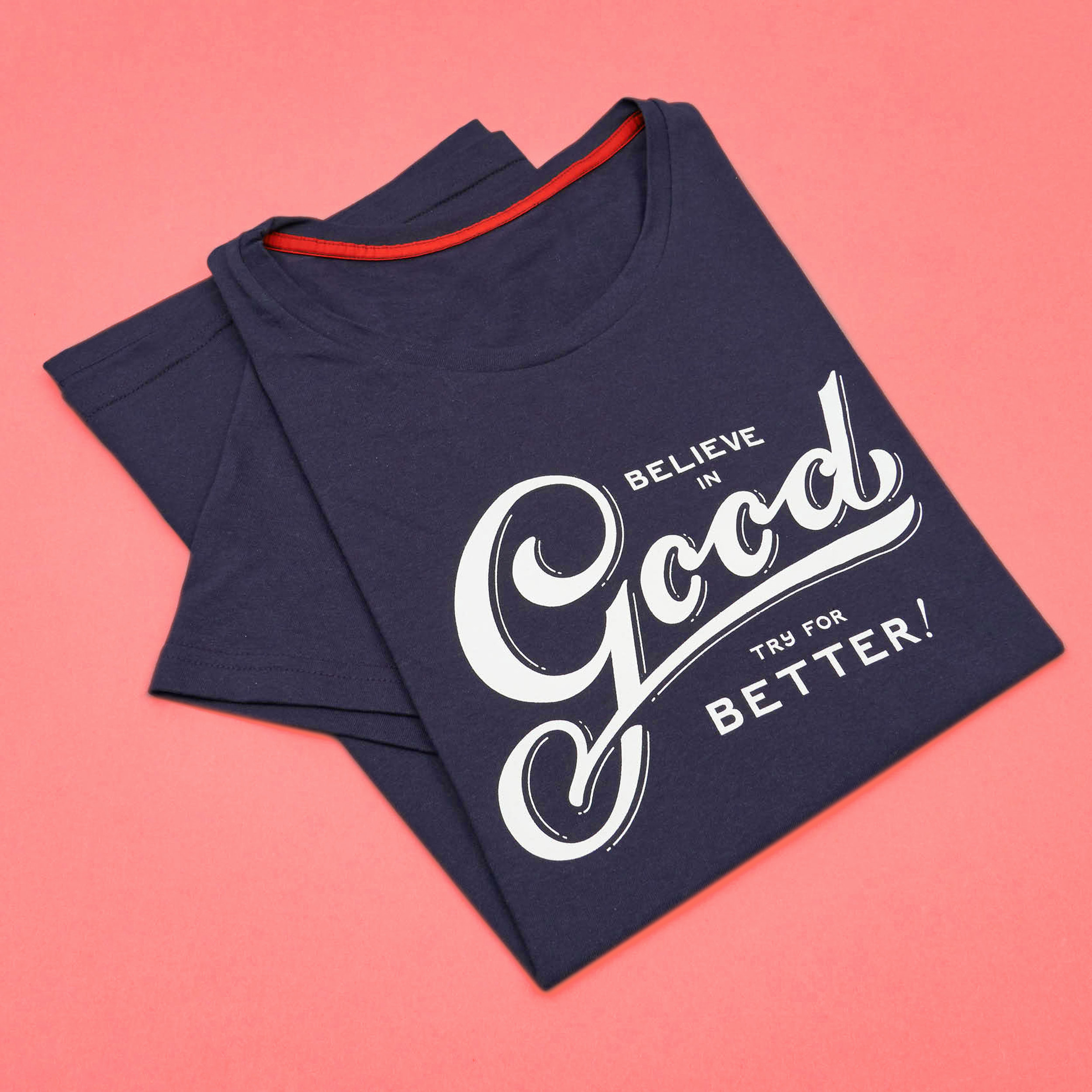 BELIEVE IN GOOD TRY FOR BETTER