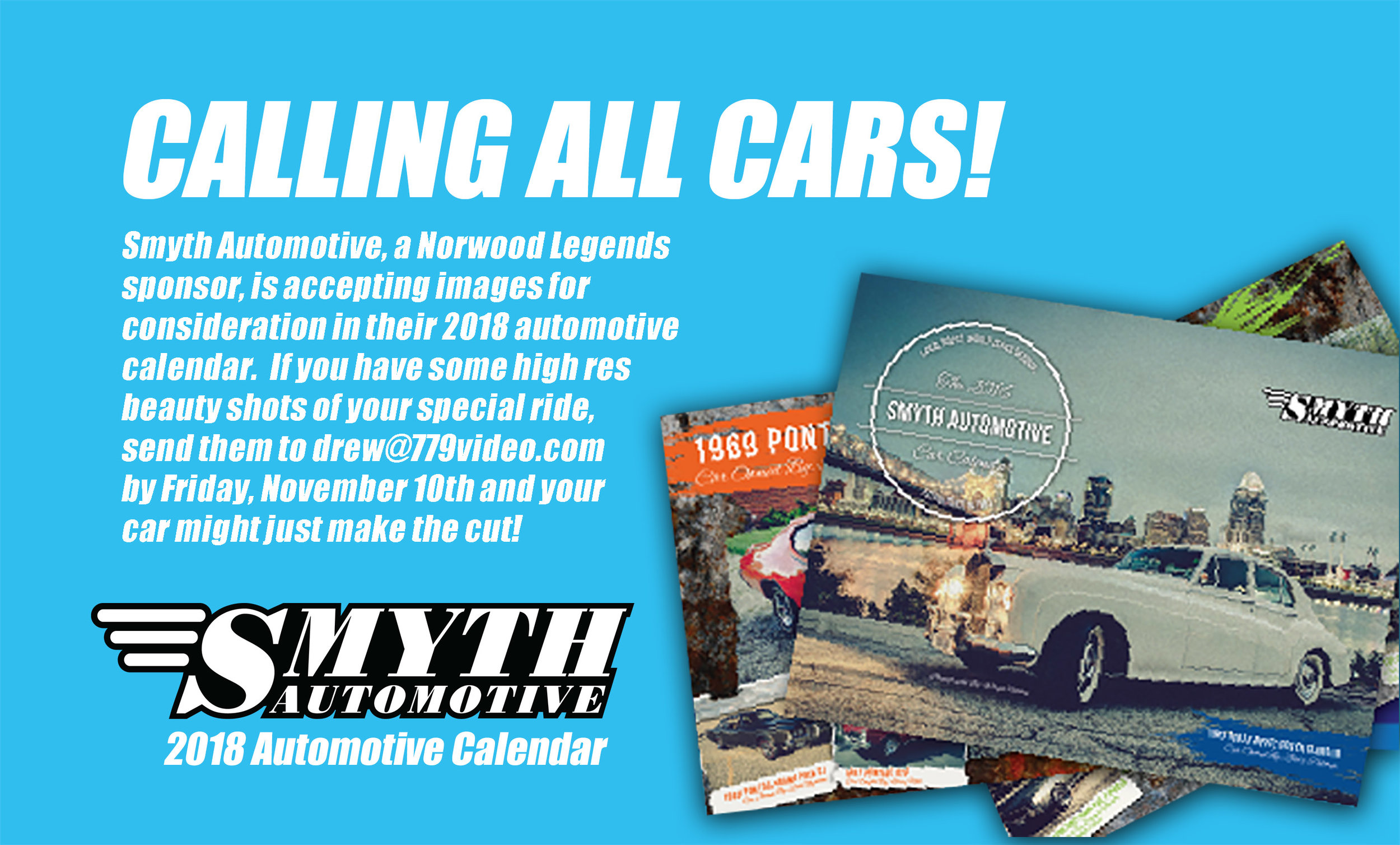 Email your best high-resolution print-ready beauty shot of your special ride to drew@779video.com by Friday, November 10th and enter for a chance to win a spot in the 2018 Smyth Automotive Calendar!