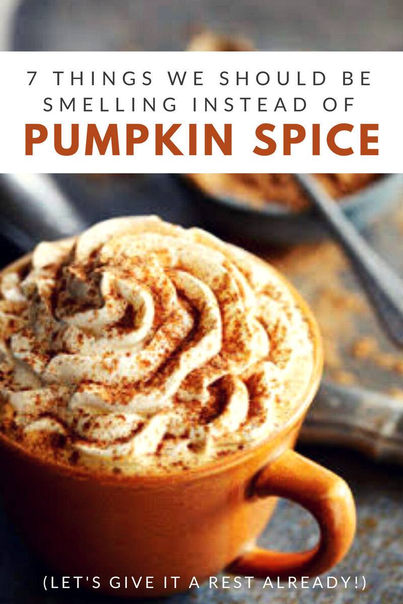 7 Things We Should Be Smelling Instead of Pumpkin Spice