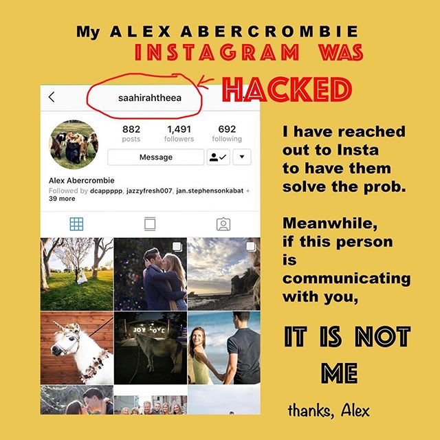 "My @alexabercrombie insta acct has been HACKED. I've reached out to Insta to have them solve the problem. Meanwhile if this person is communicating w/you (see persons name circled in red ""saahirahtheea"") it is not me. Thank you, Alex Abercrombie"