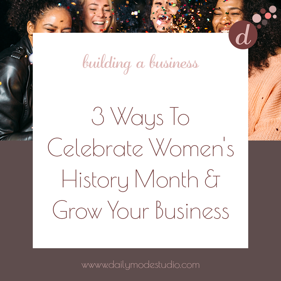 3 Ways To Celebrate Women's History Month & Grow Your Business.png