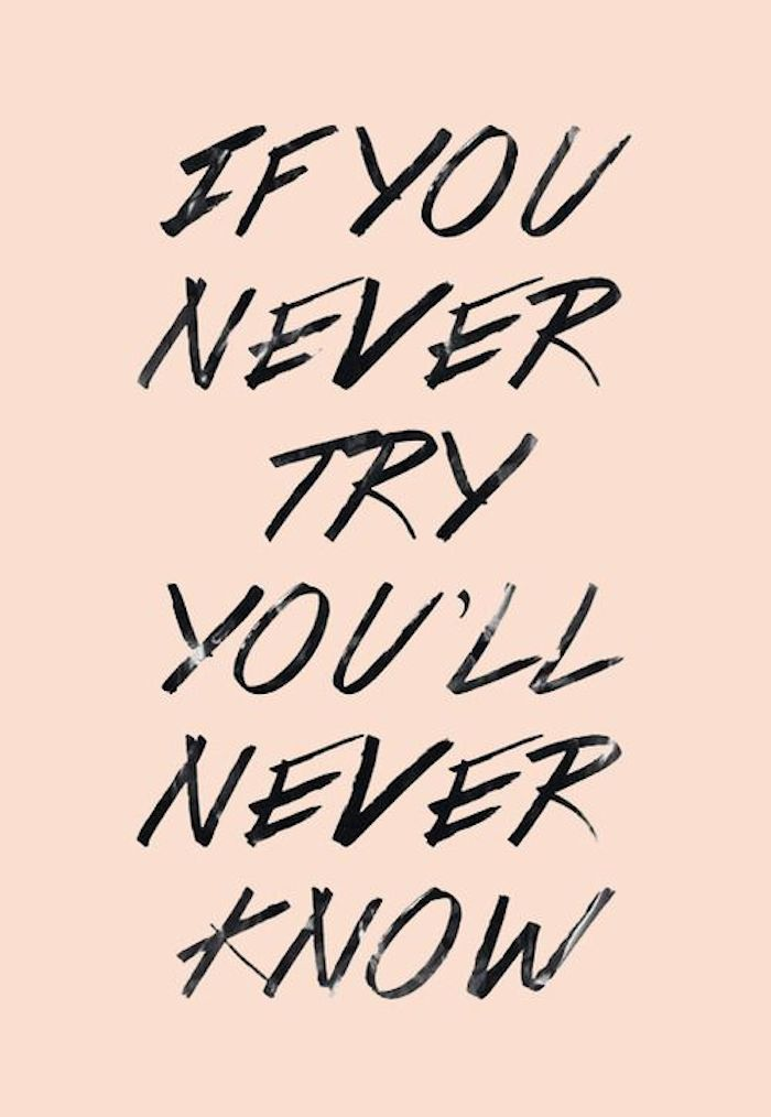 If-you-never-try-youll-never-know.jpg