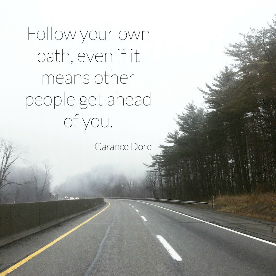 follow-your-own-path-even-if-it-means-other-people-get-ahead-of-you.jpg