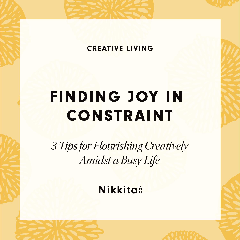 Finding Joy in Constraint: 3 Tips for Flourishing Creatively by Nikkita.Co | http://nikkita.co