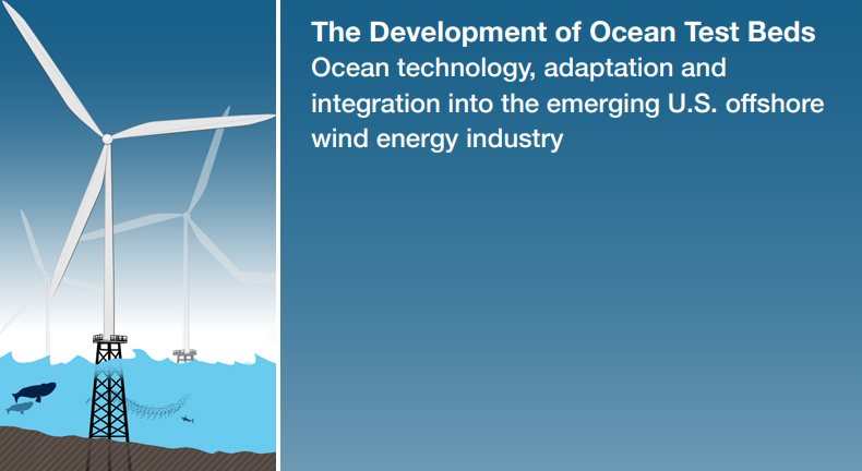 The Development of Ocean Test Beds Ocean technology, adaptation and integration into the emerging U.S. offshore wind energy industry   - A White Paper Prospectus by Anthony Kirincich, Jay Borkland, Eric Hines, and Steve Lohrenz.May 2018