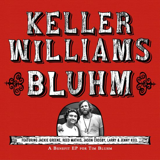 "Keller Williams ""Bluhm"" featuring Jackie Greene, Reed Mathis, Jason Crosby and Jenny Keel. 100 percent of the net proceeds will benefit the Tim Bluhm Medical Fund."