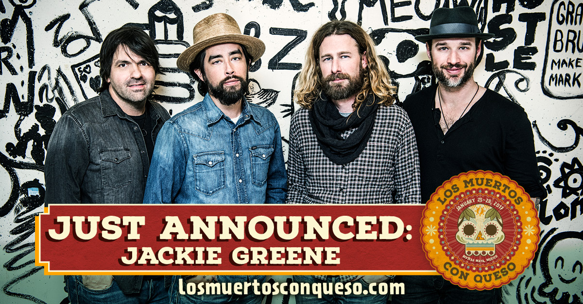 Jackie Greene joins the Los Muertos Con Queso lineup, Jan 25-28, Riviera Maya, Mexicon