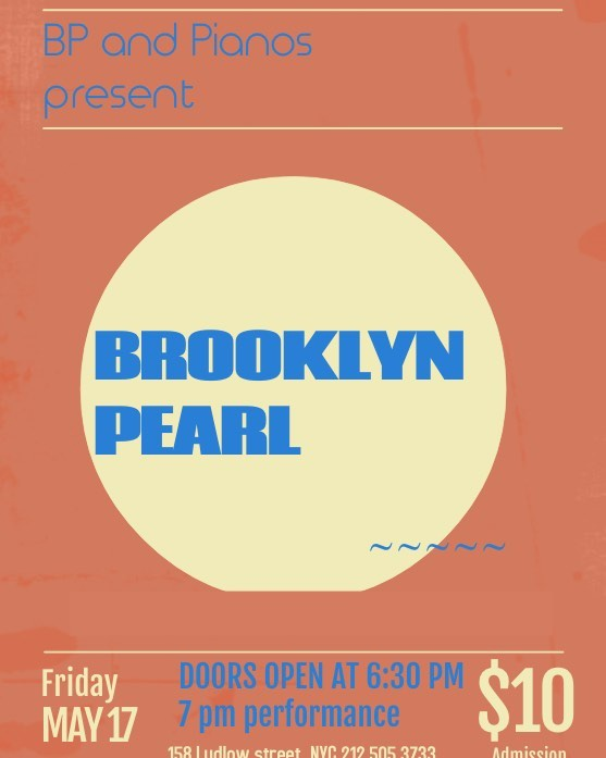 Brooklyn Pearl live! Early show 7pm Friday, May 17 at Pianos NYC.