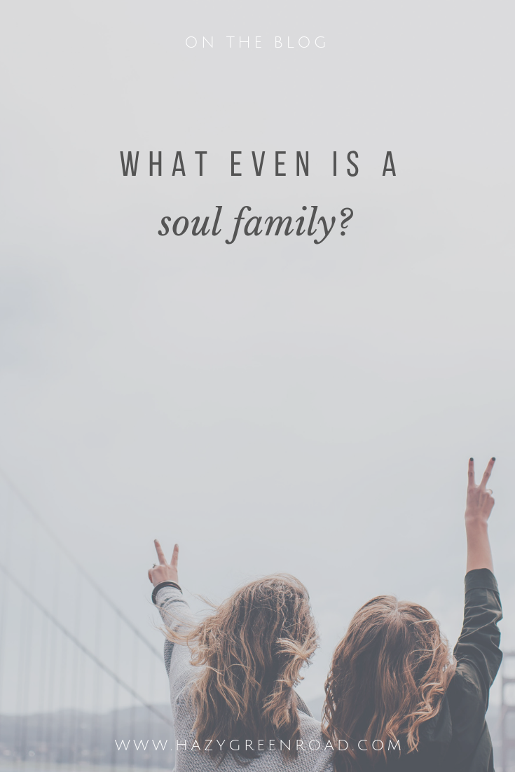 hazygreenroad-what-is-a-soul-family-pinterest.png