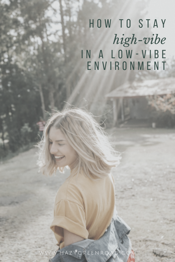 hazygreenroad-4-ways-to-stay-high-vibe-in-a-low-vibe-environment-pinterest2.png