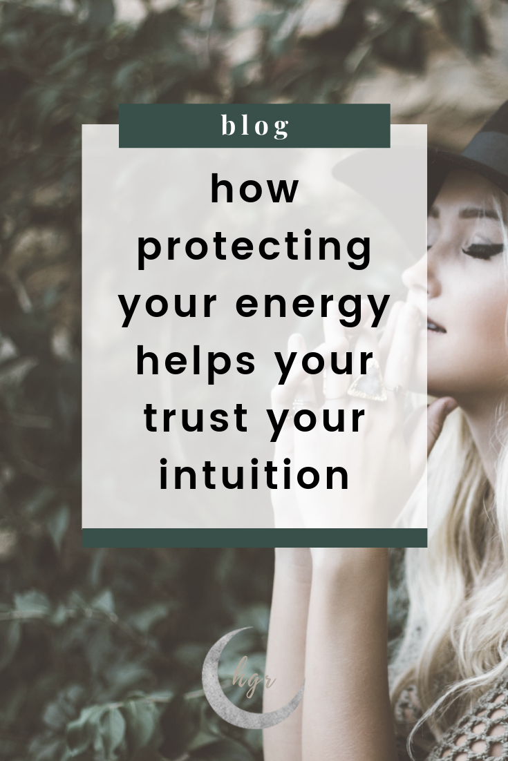 hazygreenroad-how-protecting-your-energy-helps-you-trust-your-intuition2.png