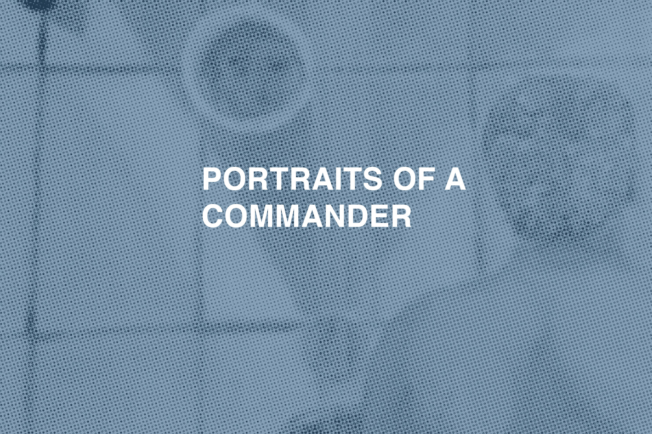 Portraits of a Commander