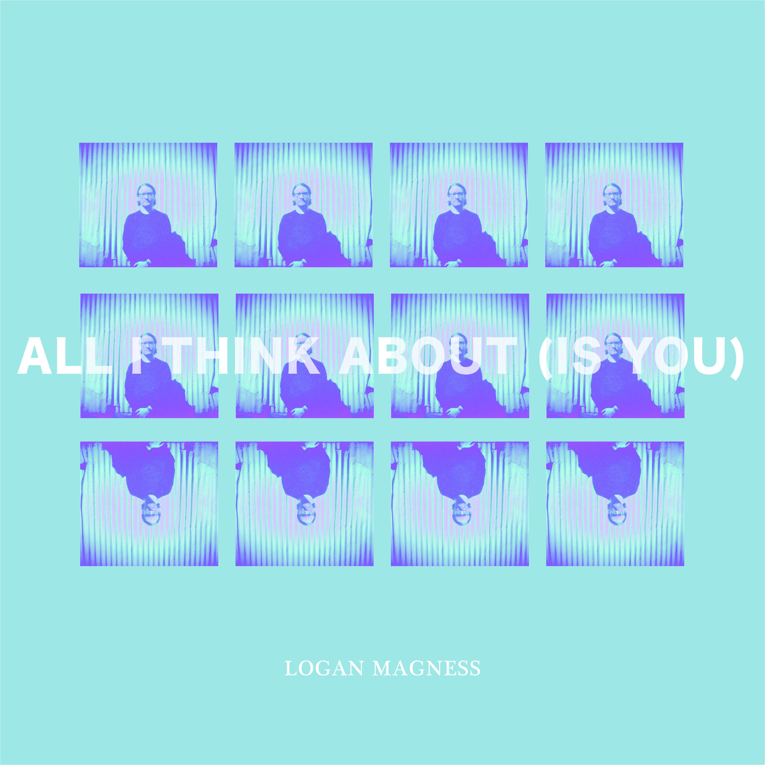 ALL I THINK ABOUT - LOGAN MAGNESSALL I THINK ABOUT (IS YOU) - SINGLERELEASE - JUNE 28, 2019All I Think About (Is You) [Single Version]ll I Think About (Is You) [Acoustic Mix]