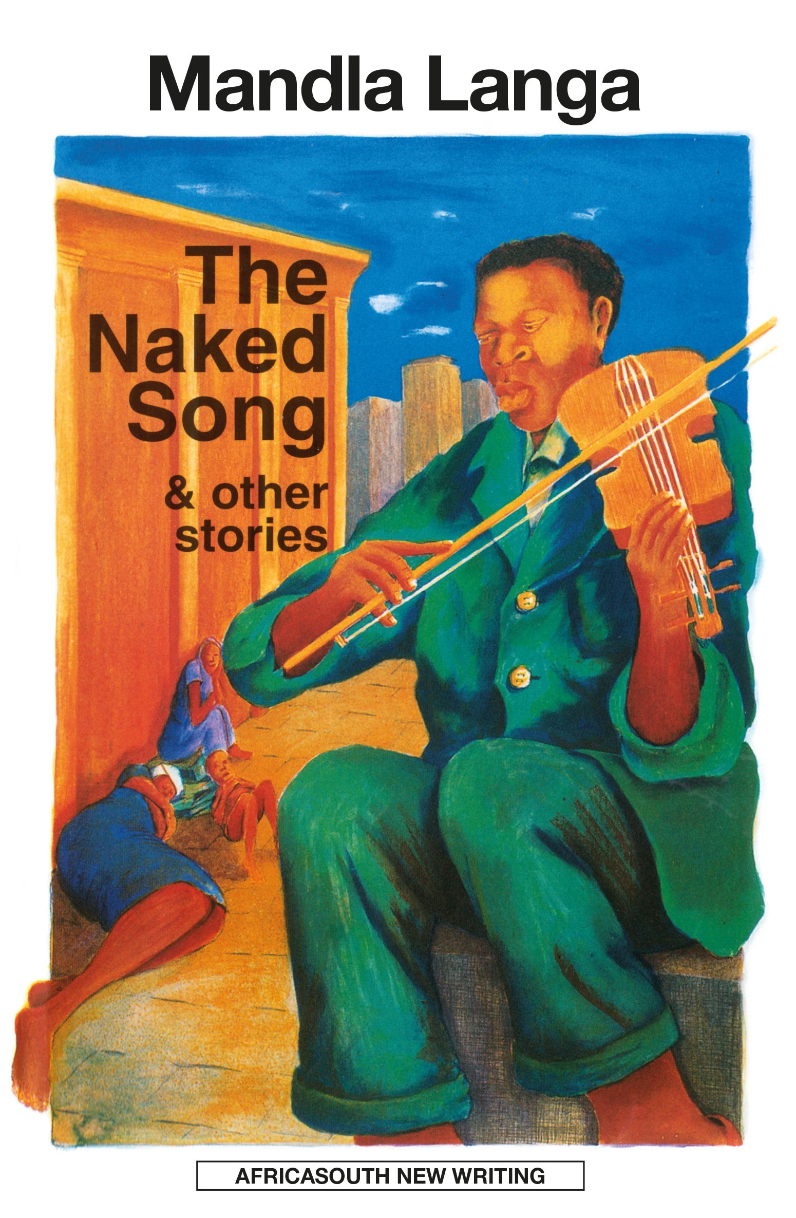 The Naked Song & other stories - Mandla Langa