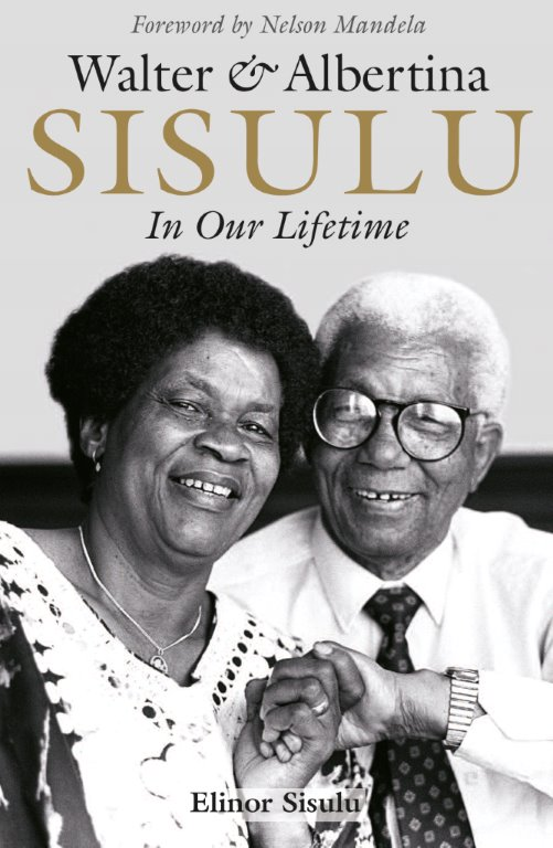 Walter & Albertina Sisulu: In Our Lifetime - Elinor Sisulu