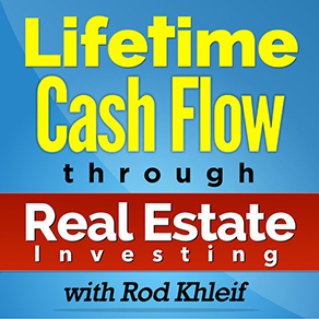 Lifetime Cash Flow through ReaL Estate Investing with Rod Khleif