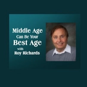 Middle Age Can Be Your Best Age with Roy Richards