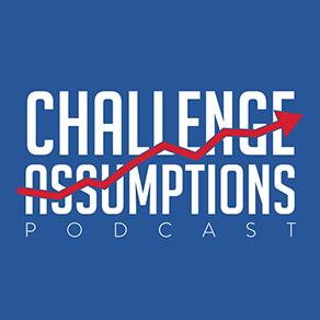 Challenge Assumptions - Greg Davis