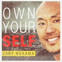Own Your Self - Cary Hokama