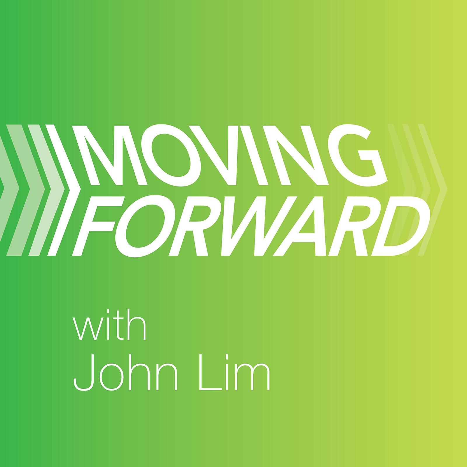 Moving Forward - John Lim
