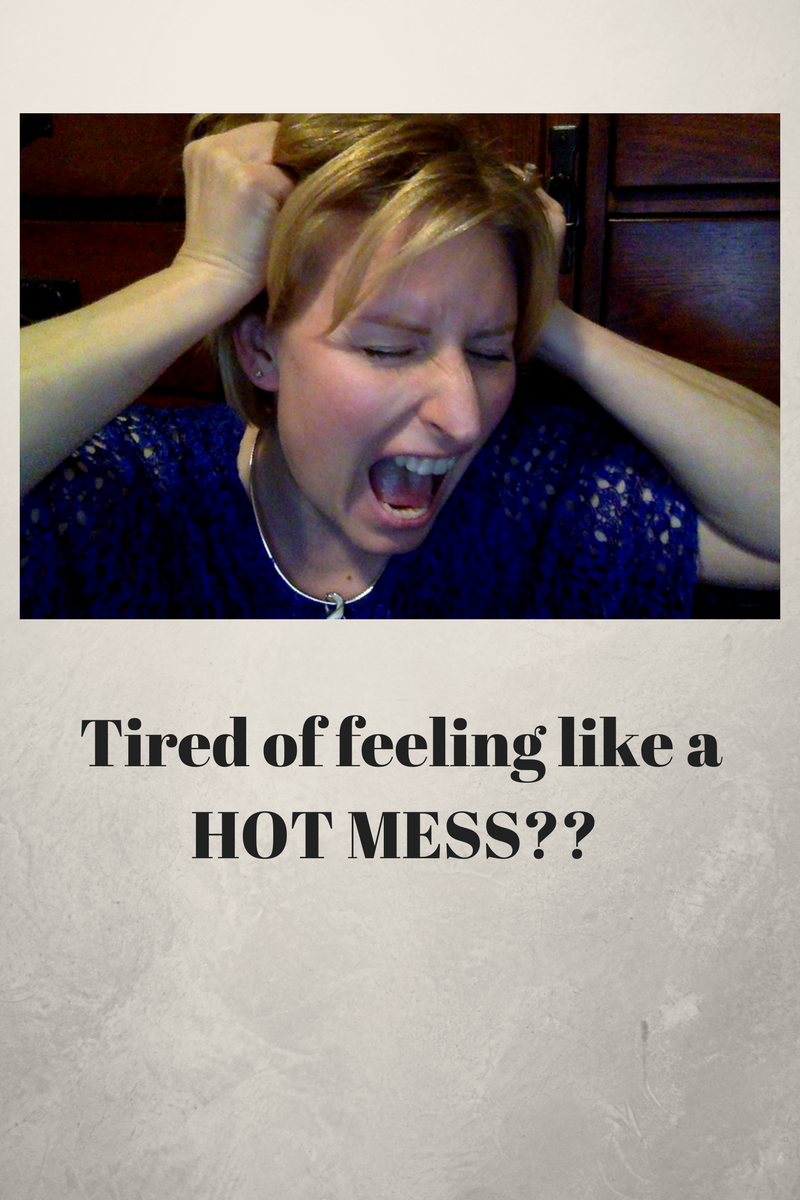 Hot Mess: anxiety, stress, overwhelmed