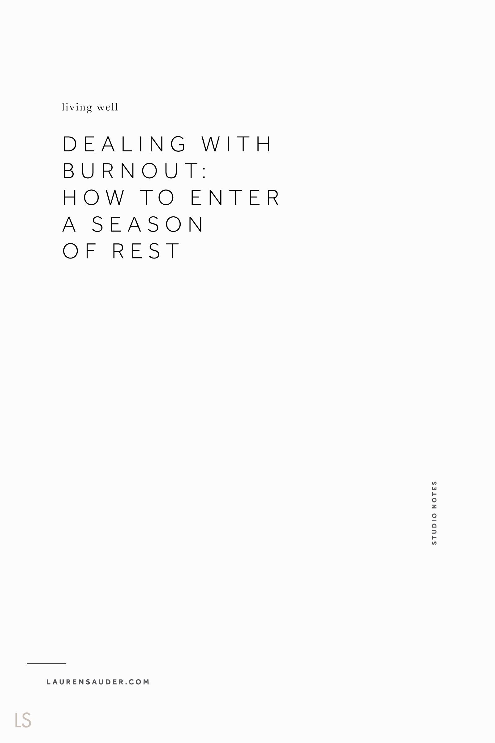 Dealing with Burnout: How to Enter a Season of Rest - Lauren Sauder #burnout #rest artist studio, creative entrepreneur, studio musings, season of rest, new year, new beginnings, goals