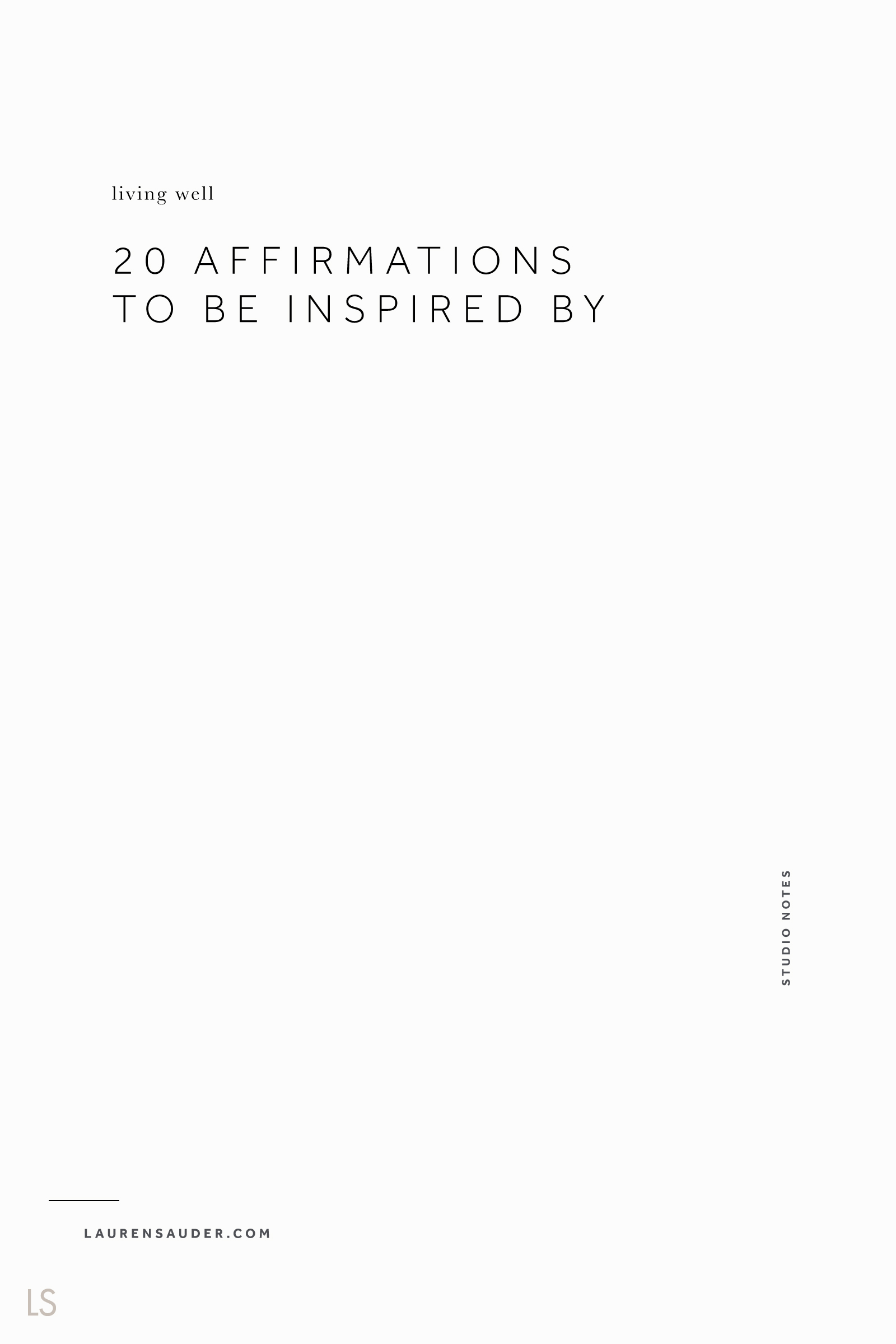 20 Affirmations to be Inspired By - Lauren Sauder #affirmations #routines #dailyroutines affirmations for women, affirmations for creatives, affirmations positive, affirmations quotes, affirmation ideas