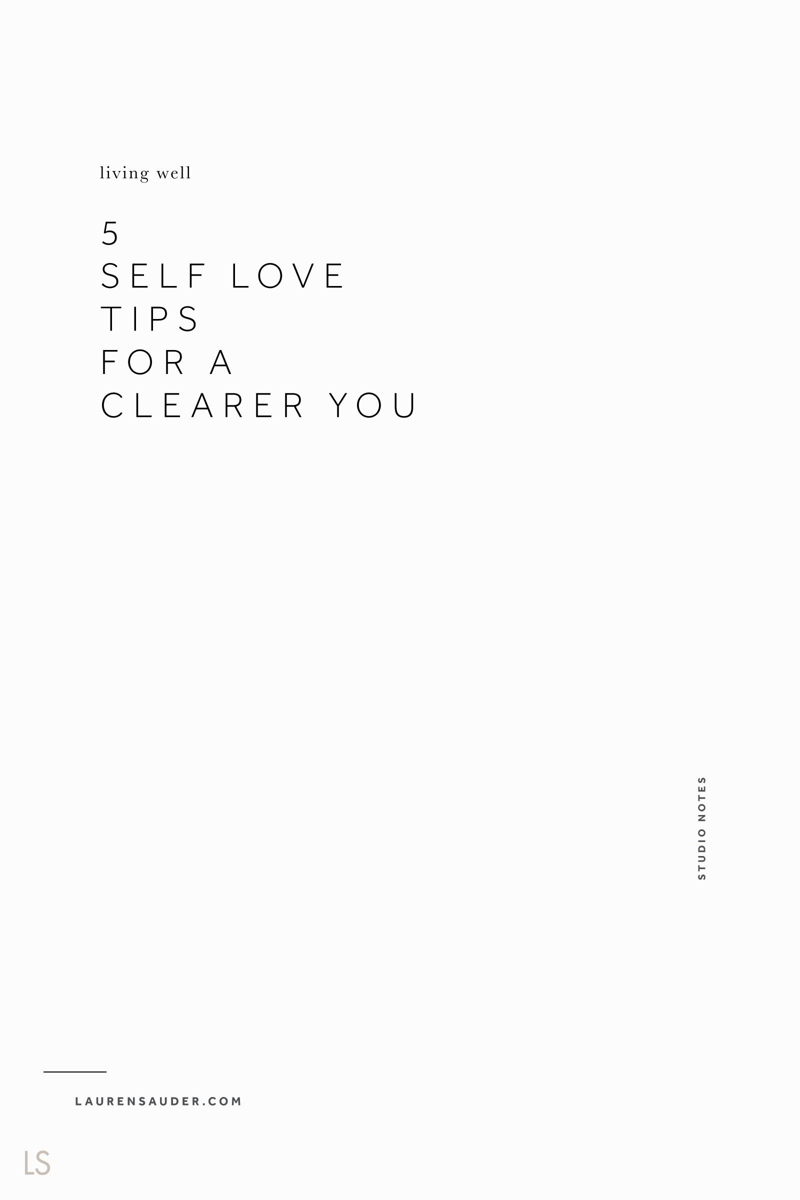 5 Self Love Tips for a Clearer You - Lauren Sauder #selflove self love, self love tips, self love techniques, self love quotes, self love confidence, self love meditation, self love affirmations