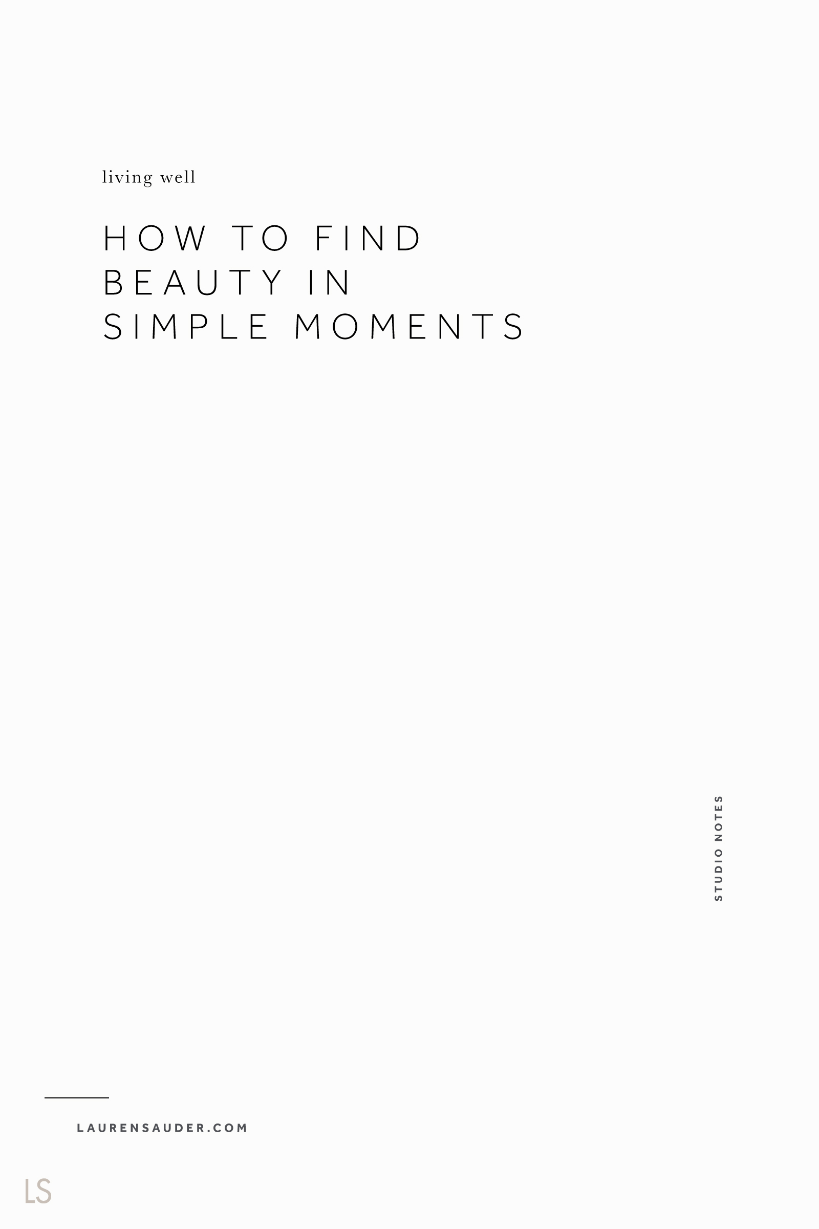 How To Find Beauty in Simple Moments by Lauren Sauder slow living, self care, well lived life, gratitude, minimalism