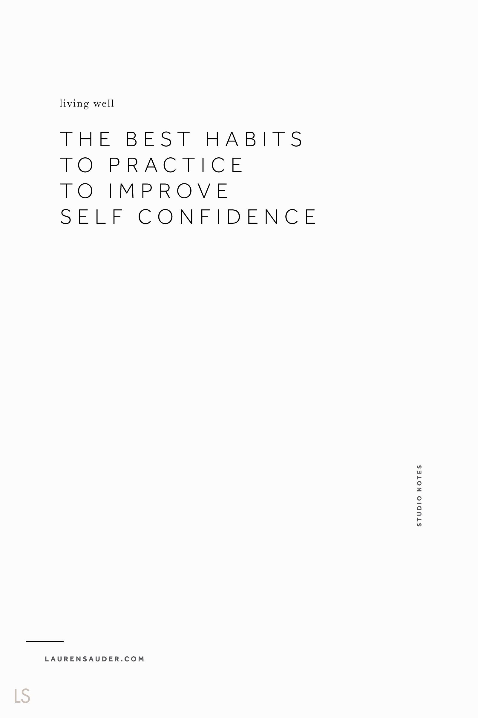 The Best Habits to Practice to Improve Self Confidence - Lauren Sauder confident woman, confident women, self care, daily self care, self care routine, happy life, simple living