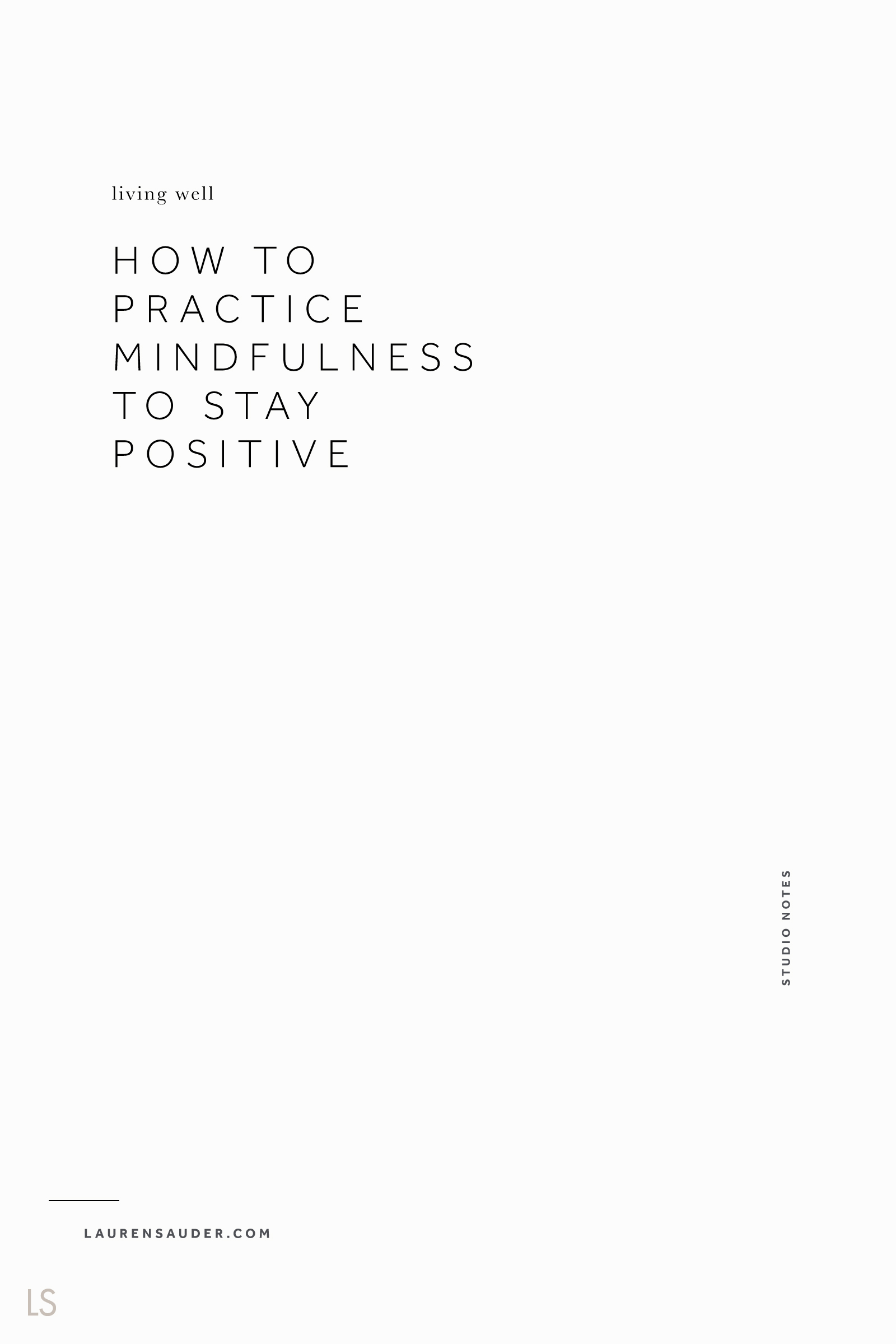 How to Practice Mindfulness to Stay Positive - Lauren Sauder #mindfulness #positivity mindful meditation, personal life, professional life, career advice, career help, power of now