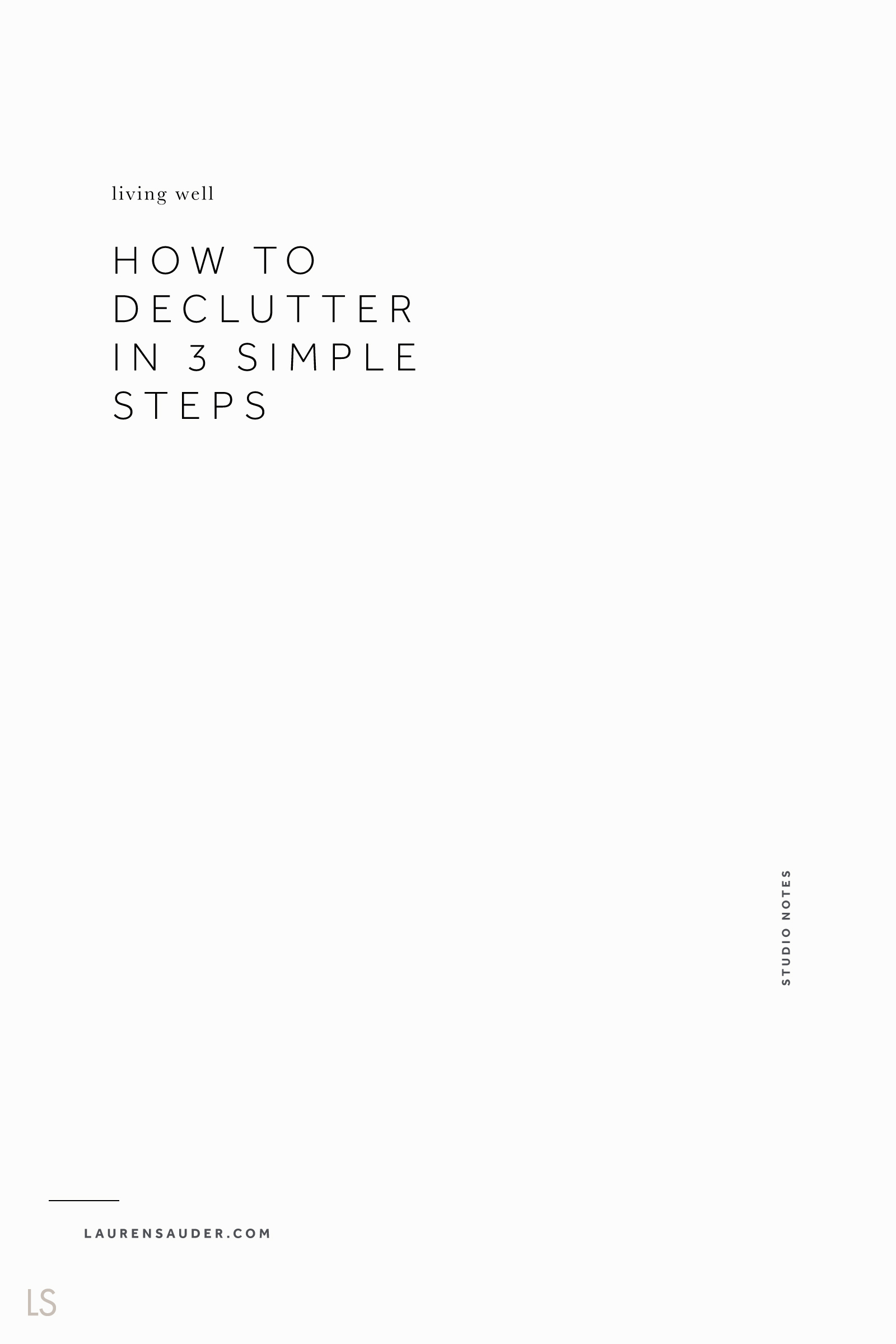 How to Declutter in 3 Simple Steps - Lauren Sauder #declutter #springcleaning #simplehome minimal living, simple living, minimalism, slow living, declutter your space, spring cleaning, minimal home, clean up